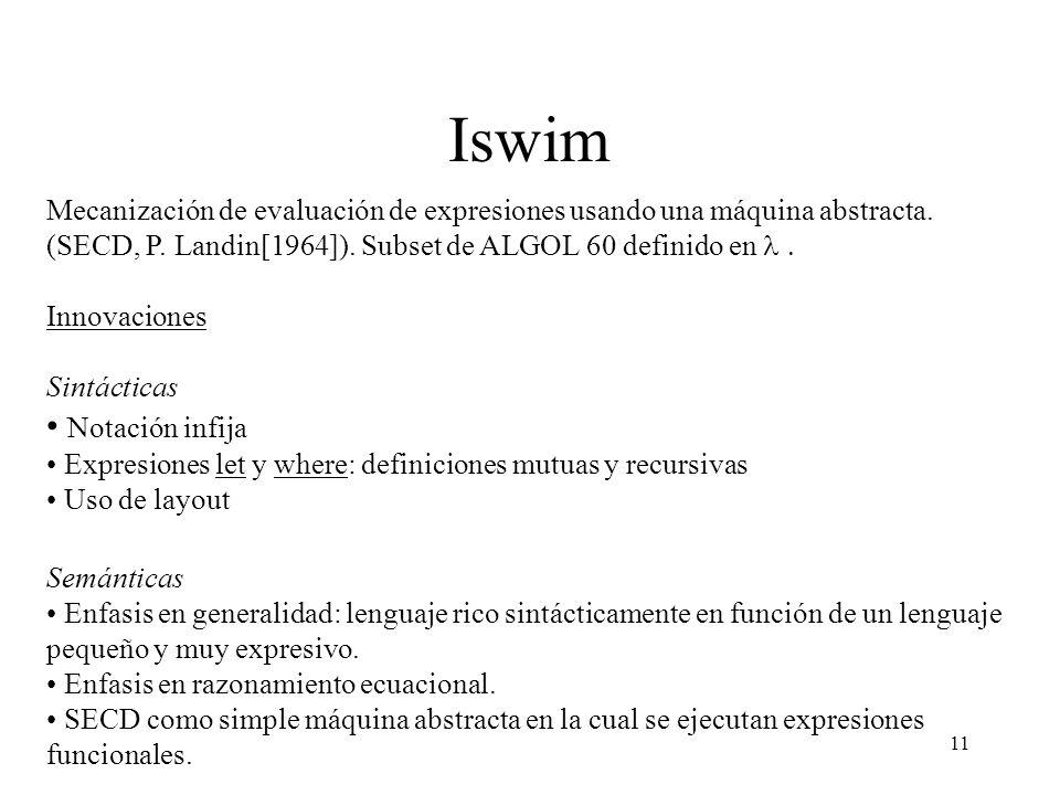 Iswim Mecanización de evaluación de expresiones usando una máquina abstracta. (SECD, P. Landin[1964]). Subset de ALGOL 60 definido en l .